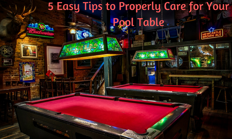 Easy Tips to Properly Care for Your Pool Table